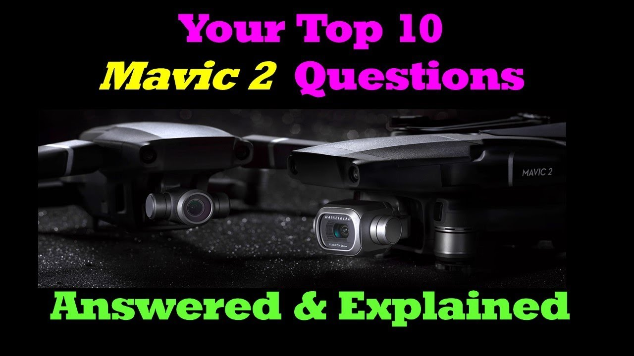 Your Top 10 Mavic 2 Questions Answered & Explained