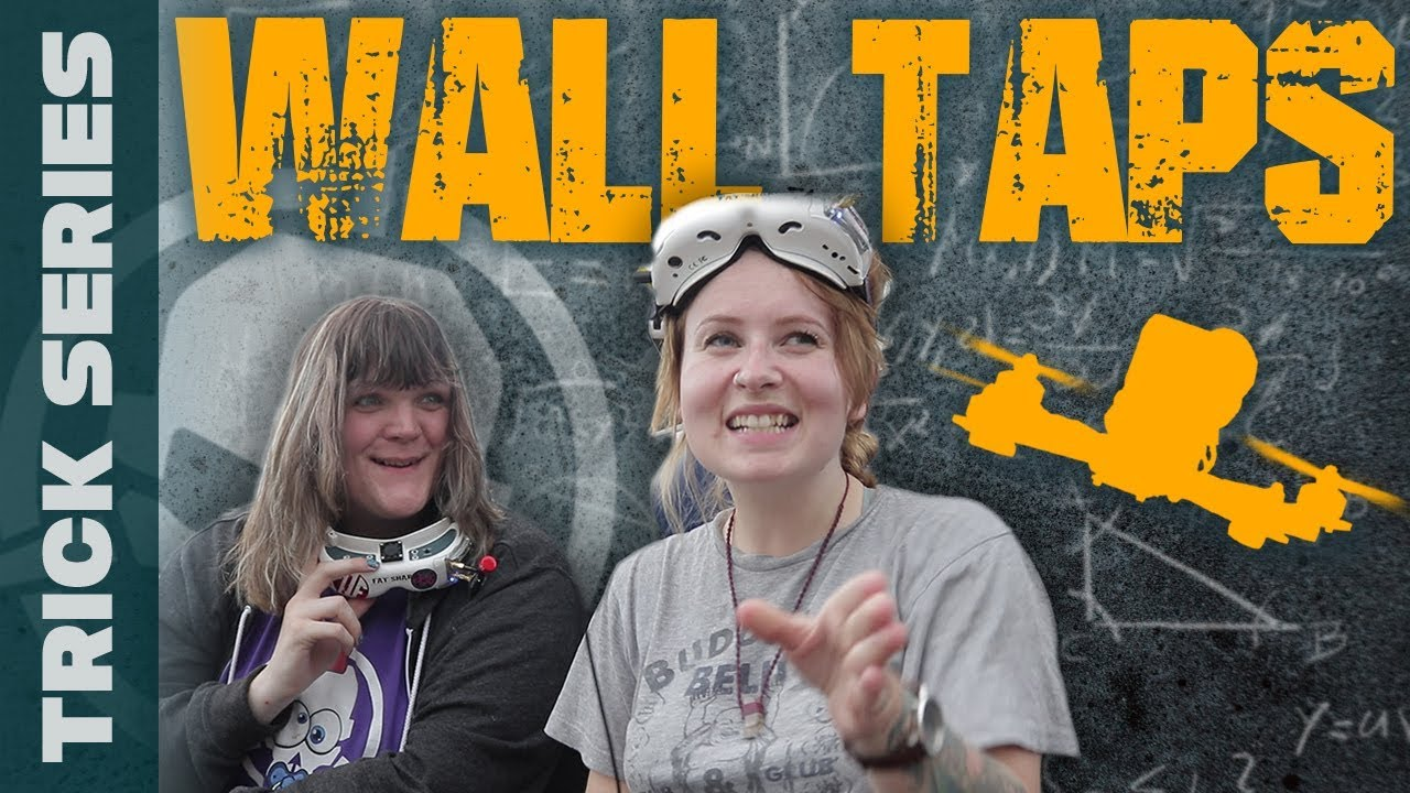 Wall Taps with Drib, Zoe FPV and Miss Creature – Trick Series