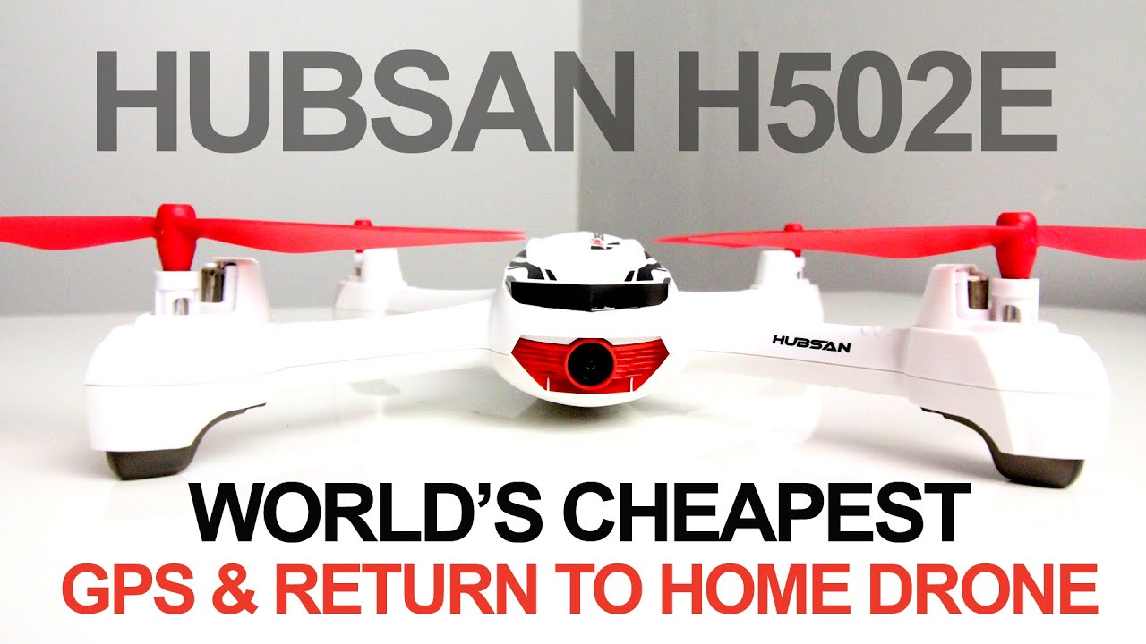 "Hubsan 502E – World's Cheapest, GPS ""Return to Home"" Drone"