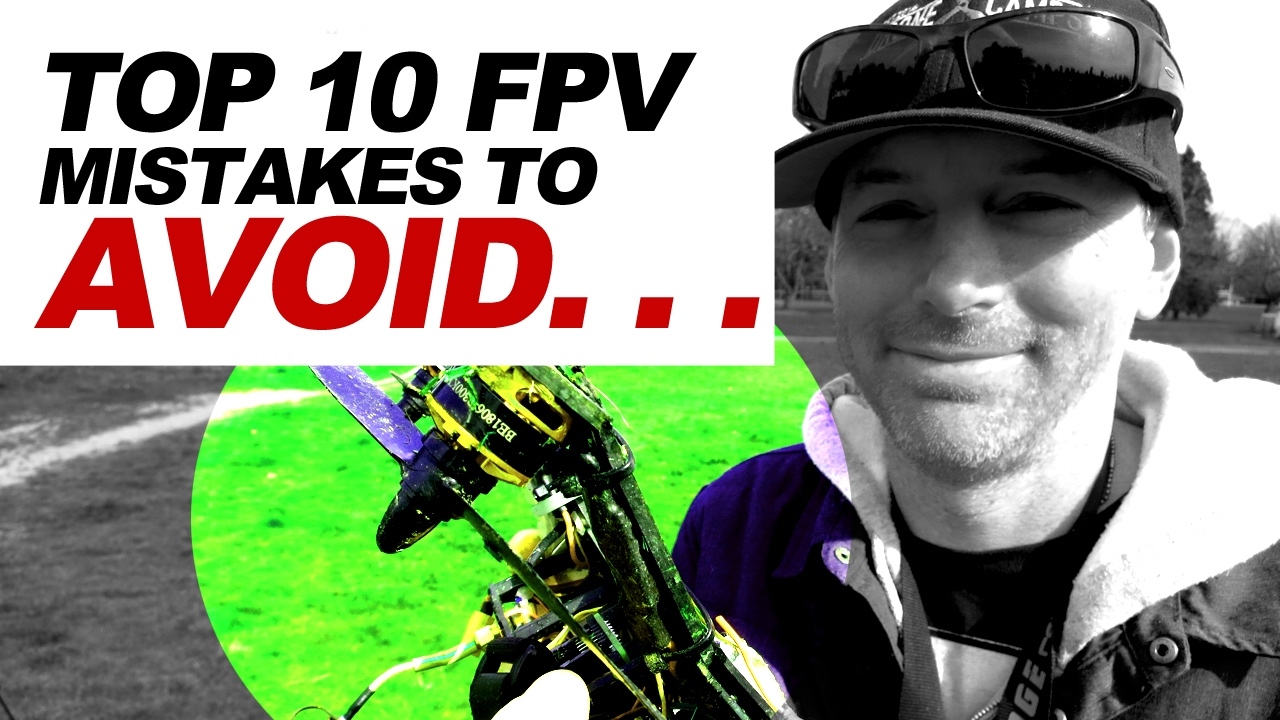 TOP 10 – FPV Drone Mistakes to AVOID
