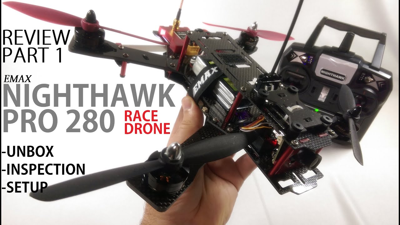EMAX NightHawk PRO 280 FPV Race Drone Review – Part 1 [UnBox, Inspection, Setup]