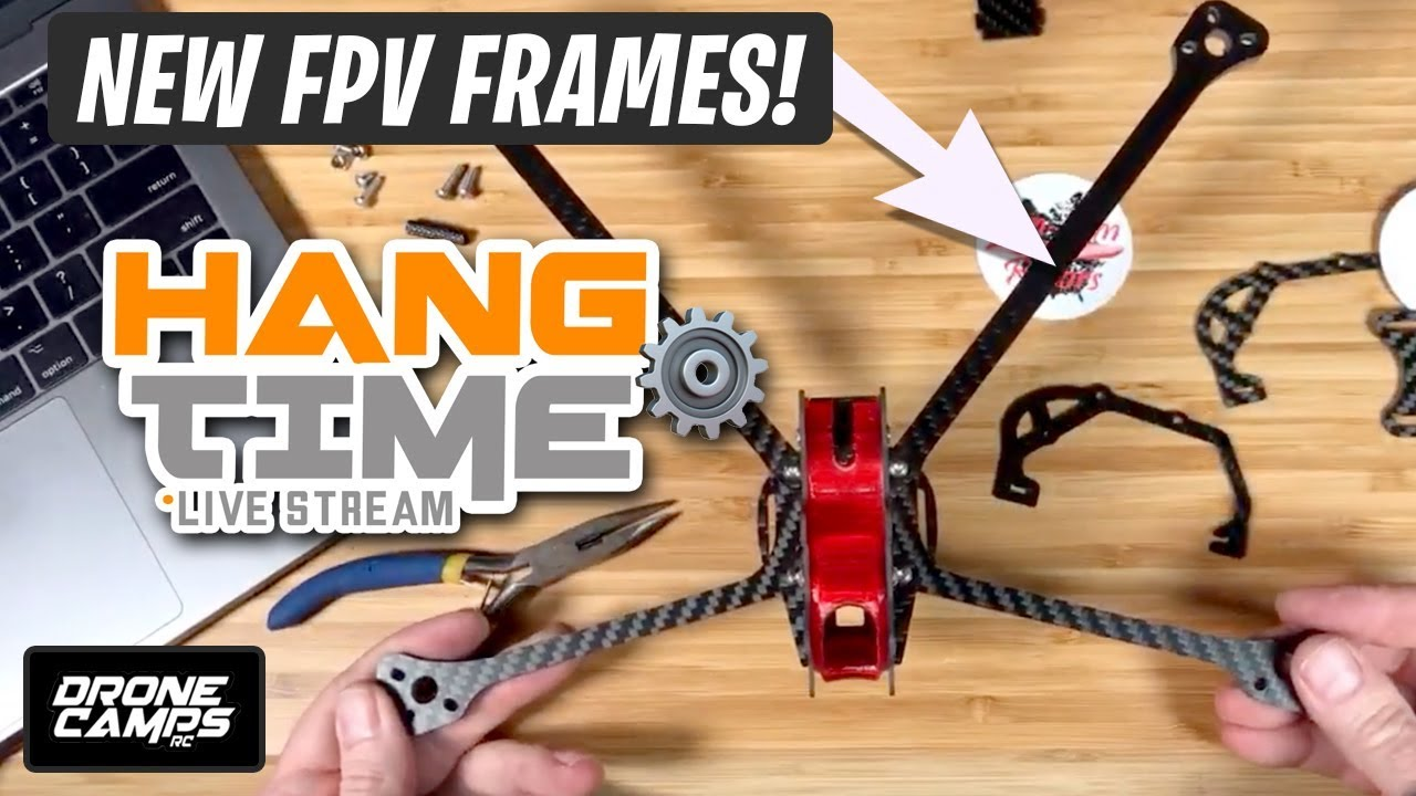 FPV FRAMES to consider for your next build – HANGTIME EPISODE ? LIVE