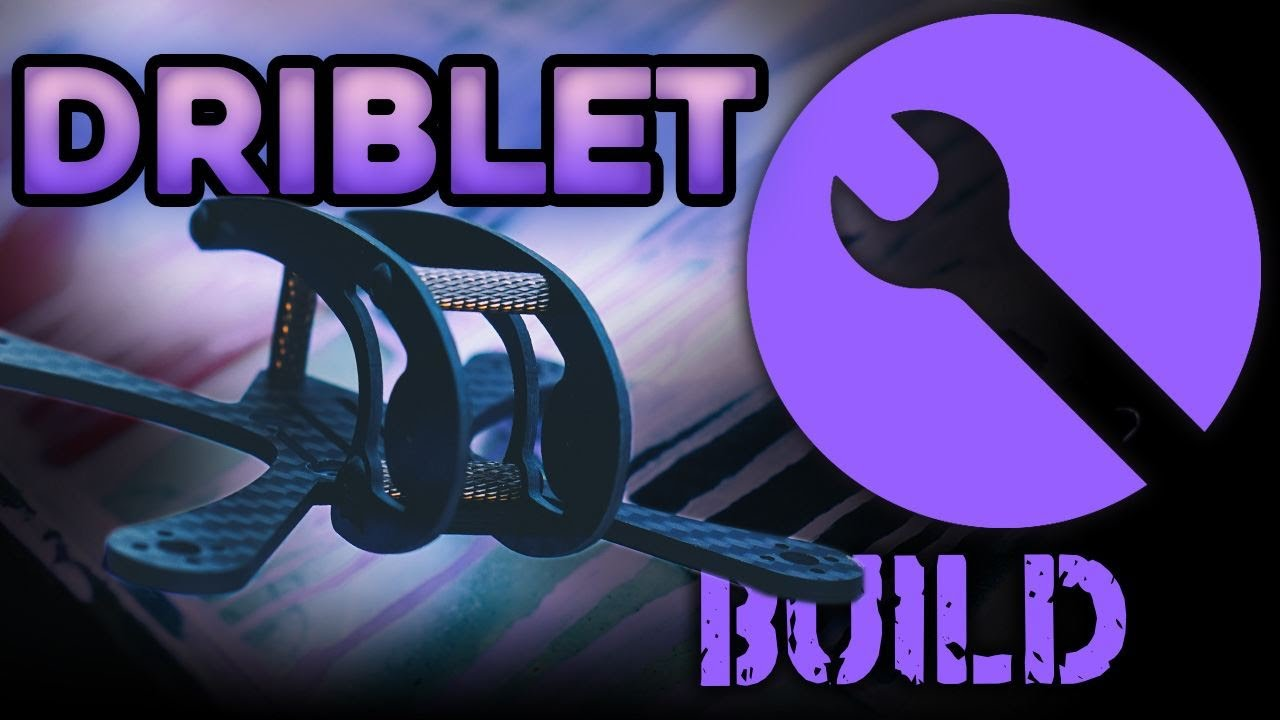 Build: Driblet Micro Freestyle Drone (with Le Drib)
