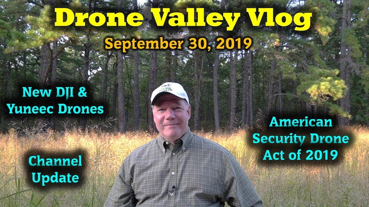 Drone Valley Vlog #15 – Channel Update – New Drones – American Drone Security Act