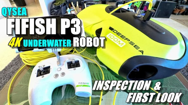 2018 Underwater Drone QYSEA FIFISH P3 4K ROV Review – Part 1- [First Look & Inspection]