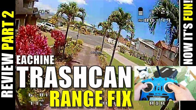 Eachine TRASHCAN 75 Review – Part 2 – Range Fix and It's FUN NOW ??