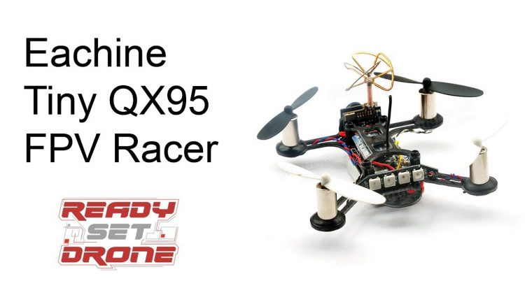 Drone Review – FPV Racer Eachine Tiny QX95
