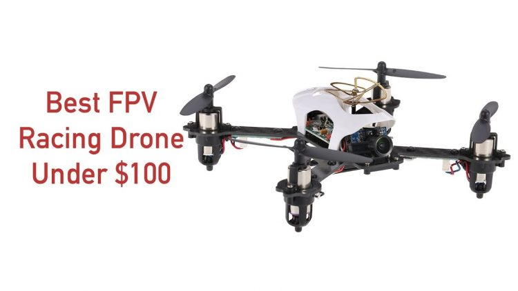 Best FPV Racing Drone Under $100