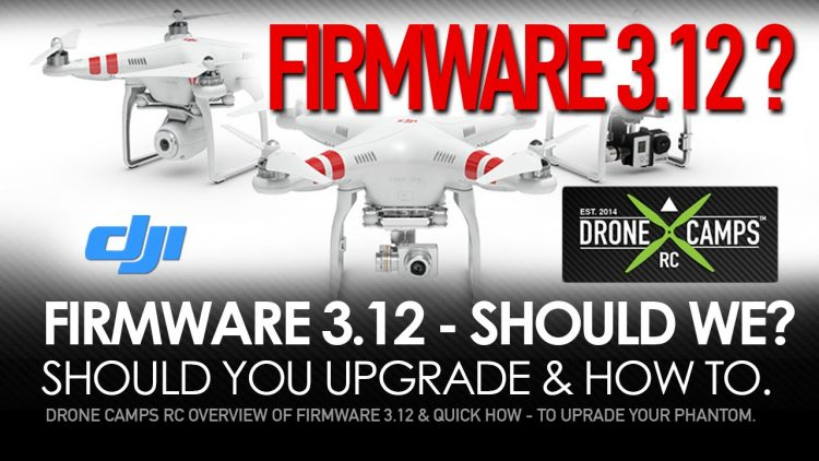 Phantom 2 – FIRMWARE 3.12 TESTED *** SHOULD YOU UPDATE?