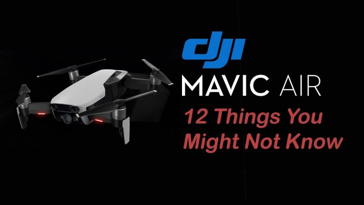 Mavic Air – 12 Things You Might Not Know