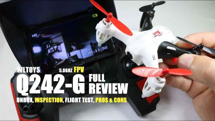 WLTOYS Q242-G 5.8Ghz FPV Micro Quadcopter Review – [UnBox, Inspection, Flight Test, Pros & Cons]