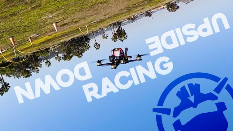 UPSIDE DOWN Drone Racing!?