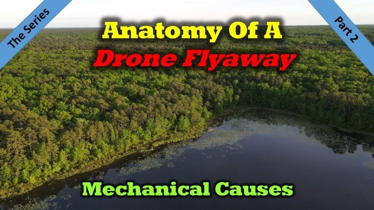 Anatomy of a Drone Flyaway – Part 2 – Top Mechanical Issues You Can Avoid