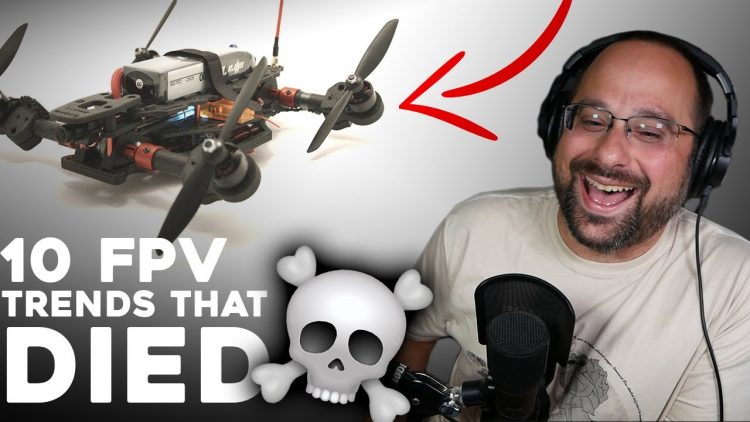 10 FPV Trends That DIED