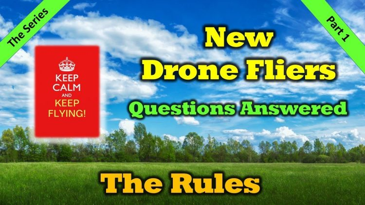 New Drone Flier Questions  Answered – The Rules