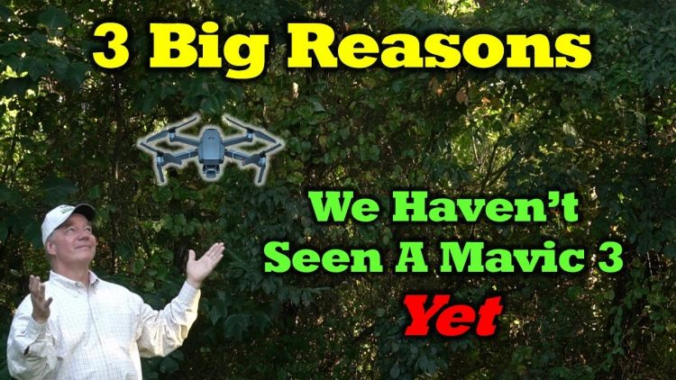3 Big Reasons We Haven't Seen a Mavic 3……Yet