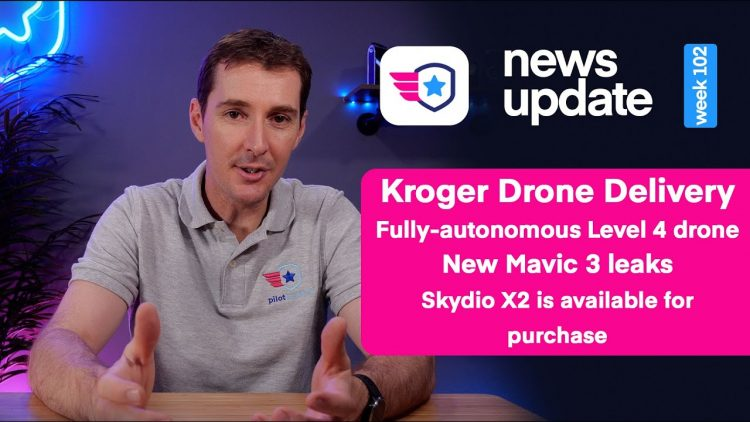 Drone News: Kroger Drone Deliveries, Fully-Autonomous Drone, DJI Mavic 3, Skydio X2 Now Shipping