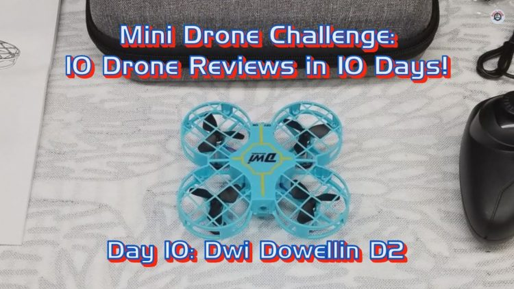 Mini Drone Review Challenge – 10 Drones in 10 Days: Day 10 – Dwi Dowellin D2